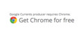 Google Currents producer requires Chrome