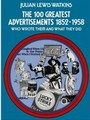 [JULIAN LEWIS WATKINS]THE 100 GREATEST ADVERTISEMENTS 1852-1958