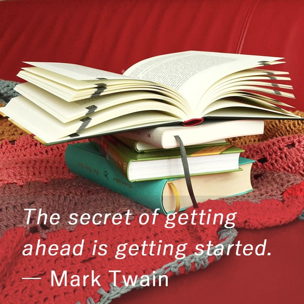 The secret of getting ahead is getting started. ― Mark Twain