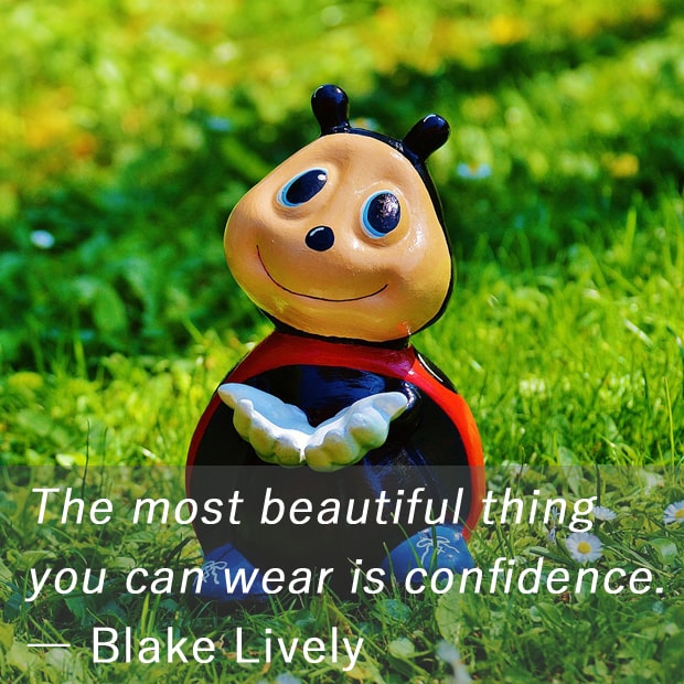 The most beautiful thing you can wear is confidence. ― Blake Lively