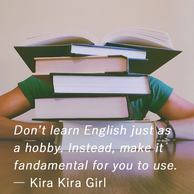 Don't learn English just as a hobby. Instead, make it fundamental for you to use.