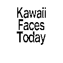 Kawaii Faces Today