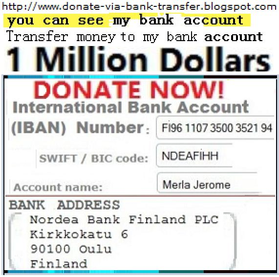 Give via your local bank. You can photocopy the photo. My bank account Information. Save photo ...donation via your bank account http://DONATE-VIA-BANK-TRANSFER.BLOGSPOT.COM :image
