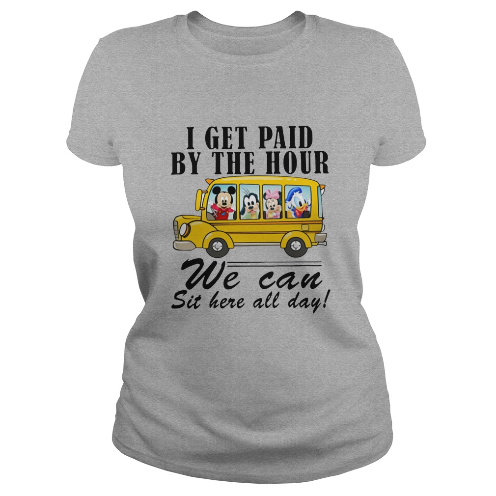 Ao phong hot : Disney I get paid by the hour we can sit here all day shirt