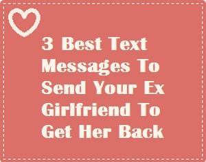 what to text ex girlfriend to get her back