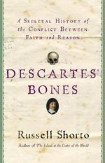 Descartes'Bones :A Skeletal History of the Conflict between Faith and Reason