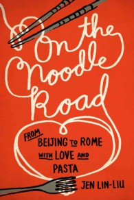 On the Noodle Road : From Beijing to Rome, with Love and Pasta