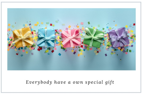 Everyone have a special gift