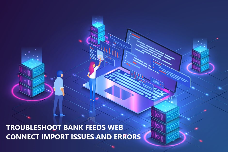 Troubleshoot Bank Feeds Web Connect Import Issues And Errors - Markmiller1486's diary
