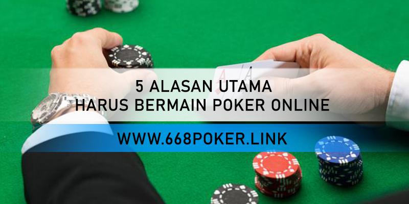 5 ALASAN UTAMA HARUS BERMAIN POKER ONLINE