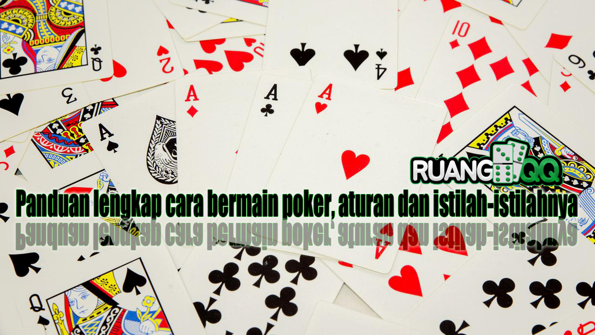 Panduan Lengkap Cara Bermain Poker Aturan Dan Istilah Istilahnya Ruangqq
