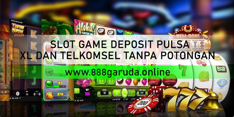 SLOT GAME DEPOSIT PULSA XL DAN TELKOMSEL TANPA POTONGAN