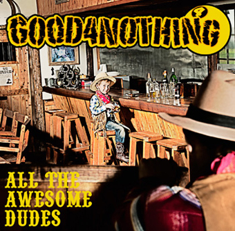 GOOD4NOTHING 『ALL THE AWESOME DUDES』