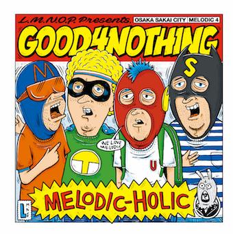 GOOD4NOTHING 『MELODIC-HOLIC』
