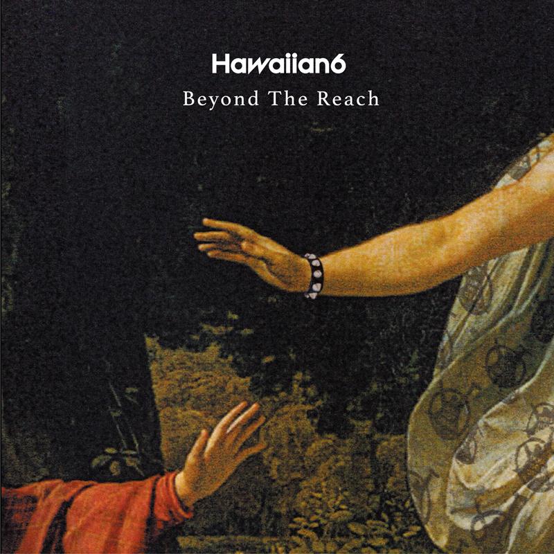 Hawaiian6 『Beyond The Reach』
