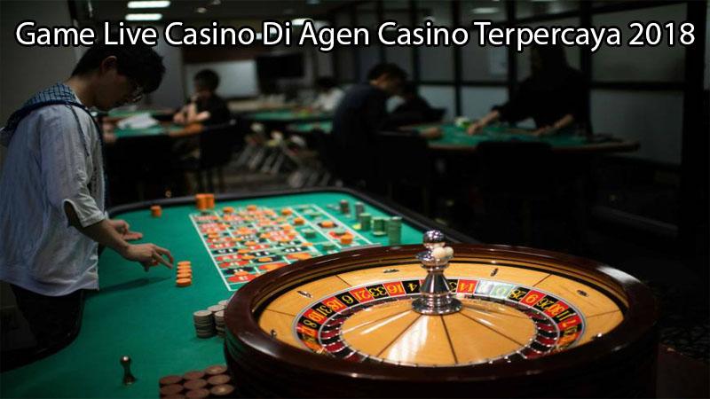 Game Live Casino Di Agen Casino Terpercaya 2018