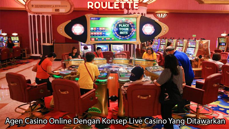 Agen Casino Online Dengan Konsep Live Casino Yang Ditawarkan