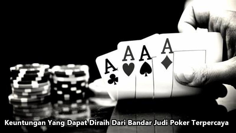 Keuntungan Yang Dapat Diraih Dari Bandar Judi Poker Terpercaya