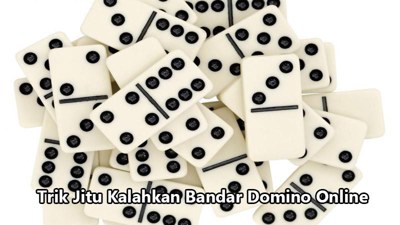 Trik Jitu Kalahkan Bandar Domino Online