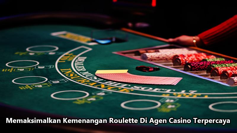 Memaksimalkan Kemenangan Roulette Di Agen Casino Terpercaya