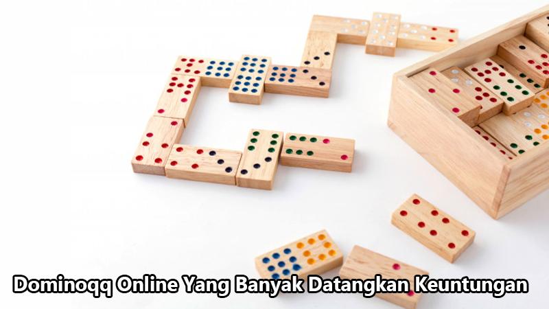 Dominoqq Online Yang Banyak Datangkan Keuntungan