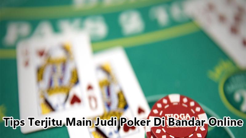 Tips Terjitu Main Judi Poker Di Bandar Online