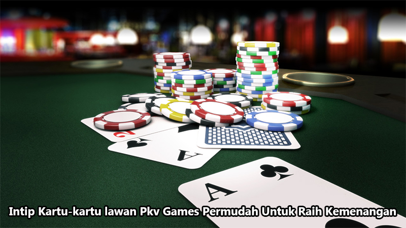 Intip Kartu-kartu lawan Pkv Games Permudah Untuk Raih Kemenangan
