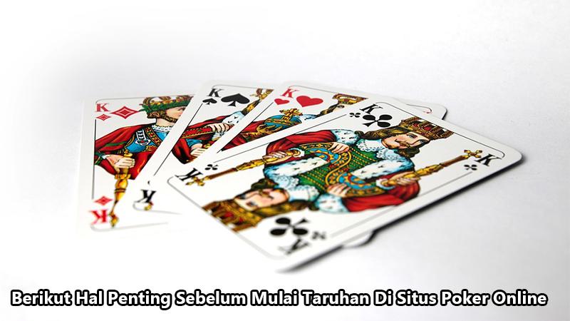 Berikut Hal Penting Sebelum Mulai Taruhan Di Situs Poker Online