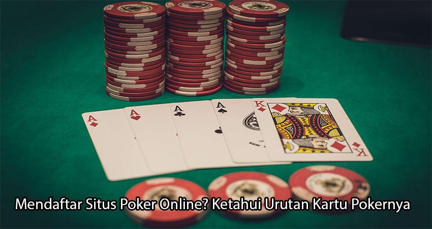 Mendaftar Situs Poker Online? Ketahui Urutan Kartu Pokernya