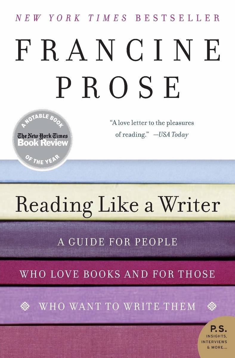 Francine Prose  Reading Like a Writer: A Guide for People Who Love Books and for Those Who Want to Write Them