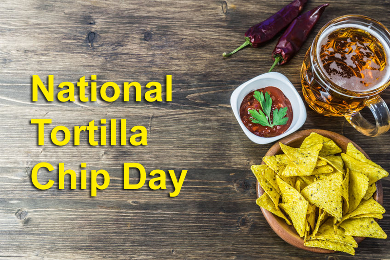 Today 24 February is National Tortilla Chip Day National Tortilla Chip Day, a day set aside for