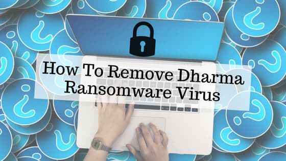 How to Remove Dharma Ransomware Virus