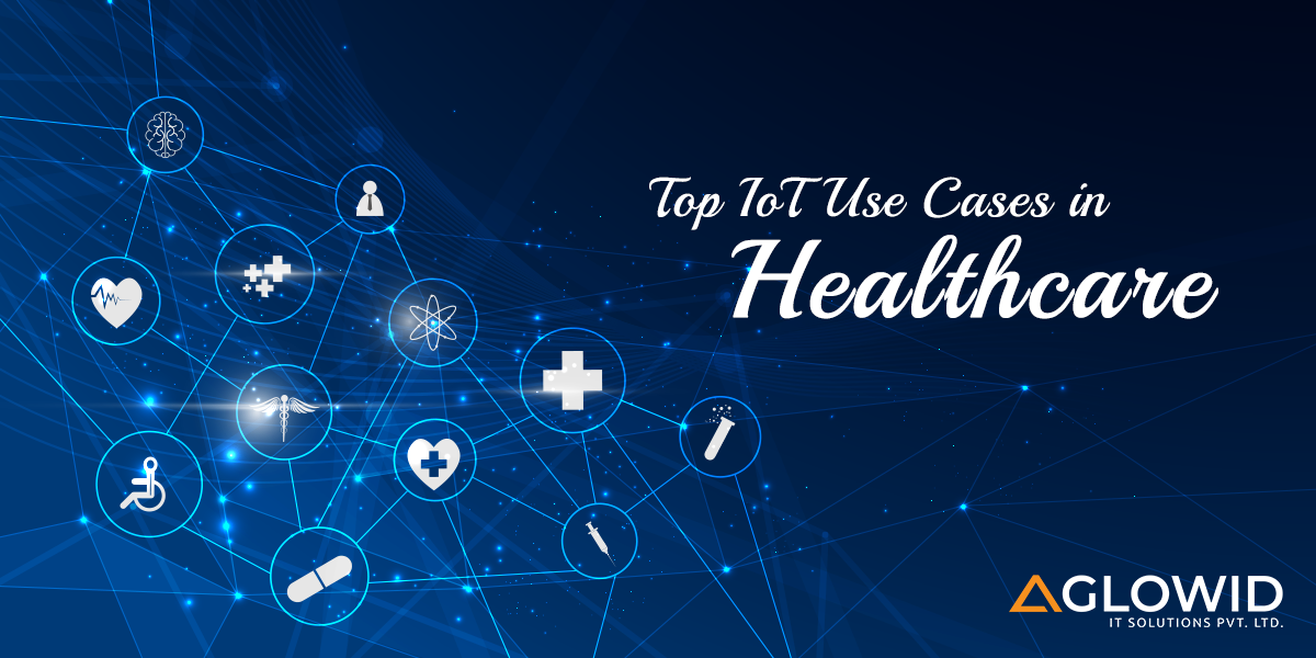 Top IoT Use Cases in Healthcare