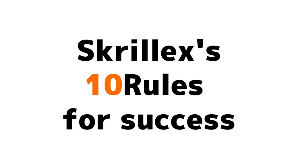 skrillexから成功の秘訣を学ぶ skrillex s 10 rules for success