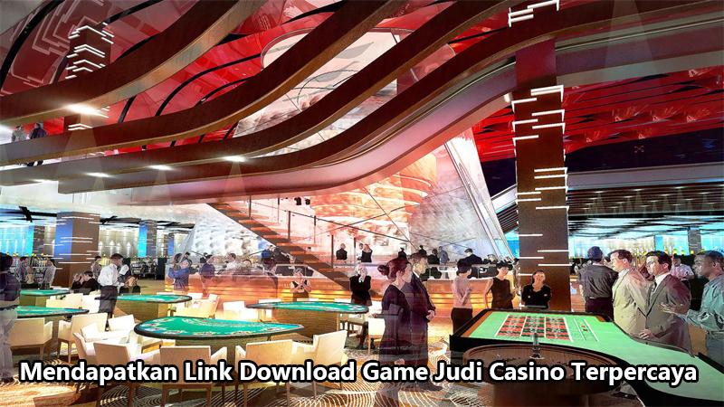 Mendapatkan Link Download Game Judi Casino Terpercaya