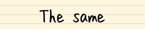The same