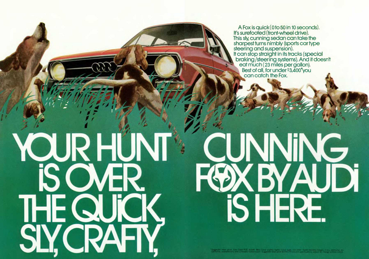 YOUR HUNT IS OVER. THE QUICK, SLY, CRAFTY, CUNNING FOX BY AUDI IS HERE.