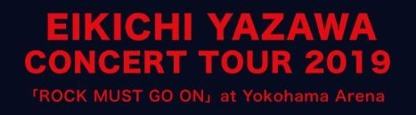 EIKICHI YAZAWA CONCERT TOUR 2019「ROCK MUST GO ON」at Yokohama Arena