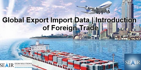 Import and Export Data: Introduction of Foreign Trade Countries