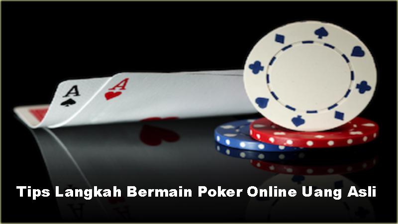 Tips Langkah Bermain Poker Online Uang Asli