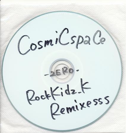 CosmiCspaCe -zero- Rockkids.K remixes
