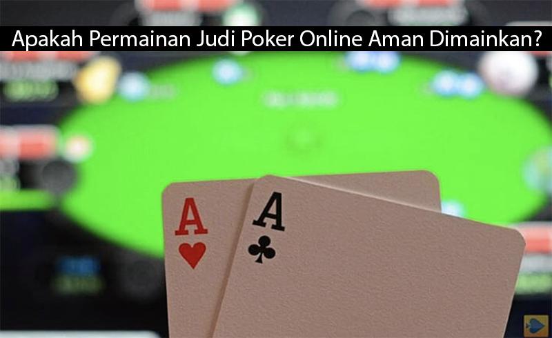 Apakah Permainan Judi Poker Online Aman Dimainkan?