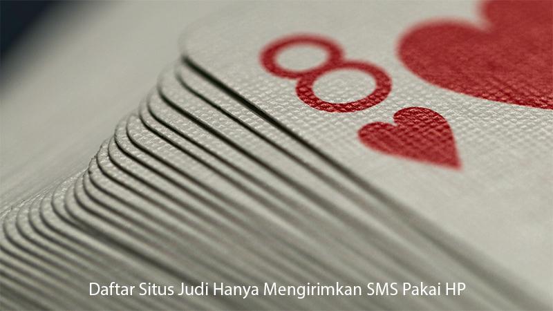 Daftar Situs Judi Hanya Mengirimkan SMS Pakai HP