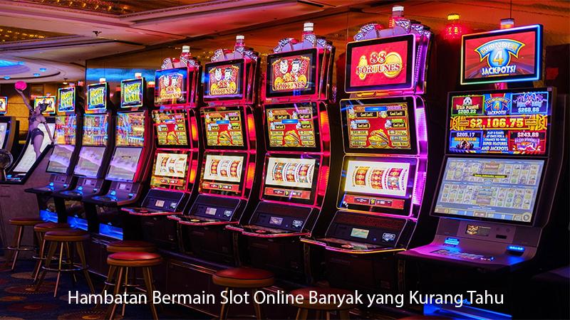 Hambatan Bermain Slot Online Banyak yang Kurang Tahu