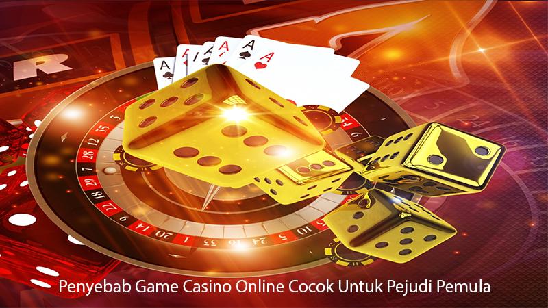 Penyebab Game Casino Online Cocok Untuk Pejudi Pemula
