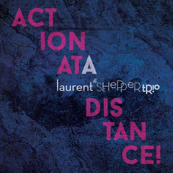 Laurent de Schepper Trio-Action at a Distance (2019) - Bandcamp