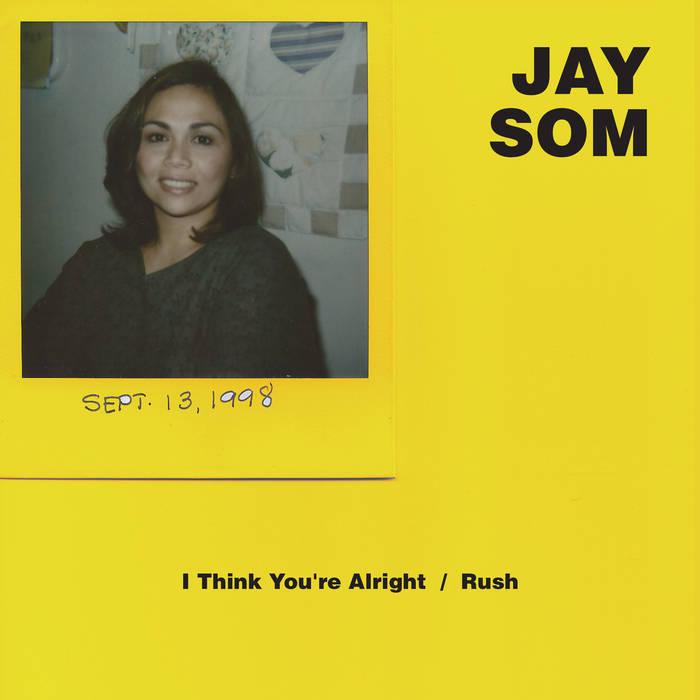 Jay Som: I Think You're Alright / Rush (2016) - Bandcamp