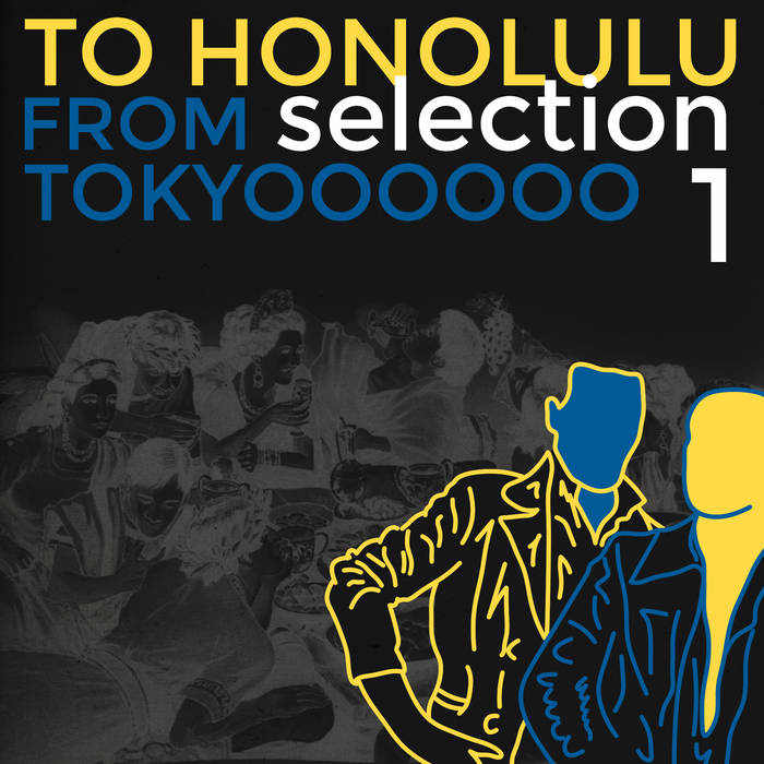 from tokyo to honolulu: Selection 1 (2018) - Bandcamp