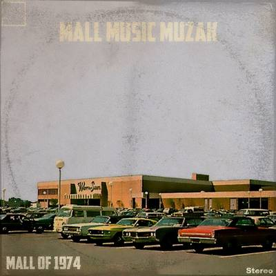 Mall Music Muzak: Mall Of 1974 (2018) - Archive.org