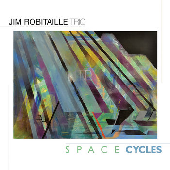 Jim Robitaille Trio: Space Cycles (2020) - Bandcamp